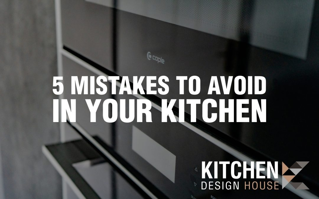 Top 5 Mistakes When Getting a New Kitchen
